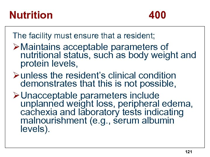 Nutrition 400 The facility must ensure that a resident; Ø Maintains acceptable parameters of