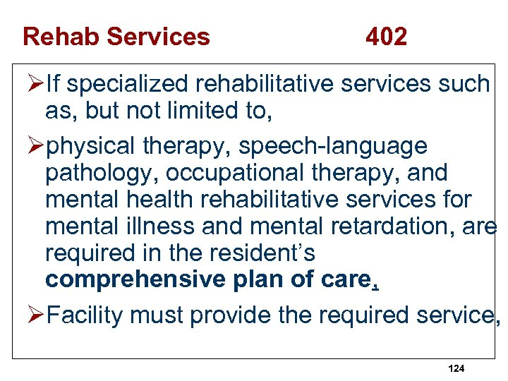 Rehab Services 402 ØIf specialized rehabilitative services such as, but not limited to, Øphysical
