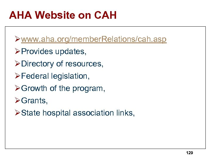 AHA Website on CAH Øwww. aha. org/member. Relations/cah. asp ØProvides updates, ØDirectory of resources,