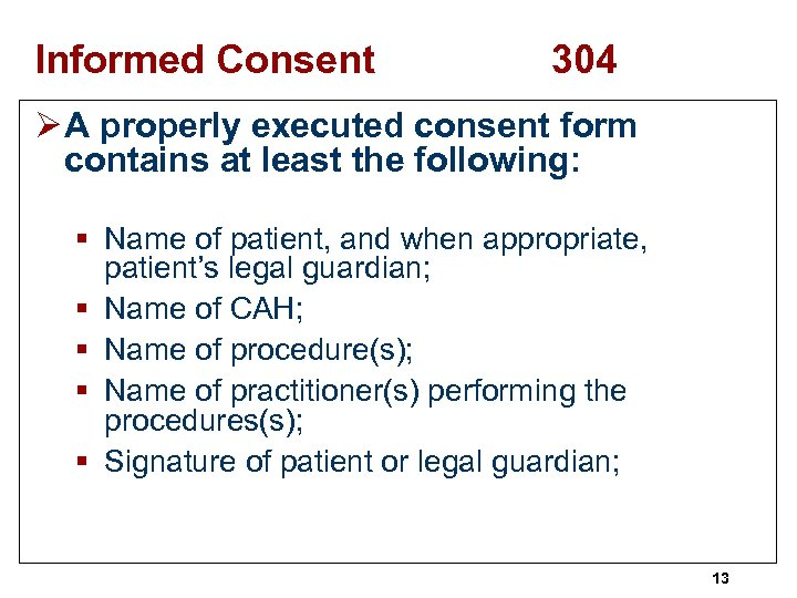 Informed Consent 304 Ø A properly executed consent form contains at least the following: