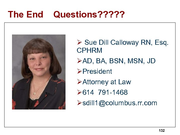 The End Questions? ? ? Ø Sue Dill Calloway RN, Esq. CPHRM ØAD, BA,