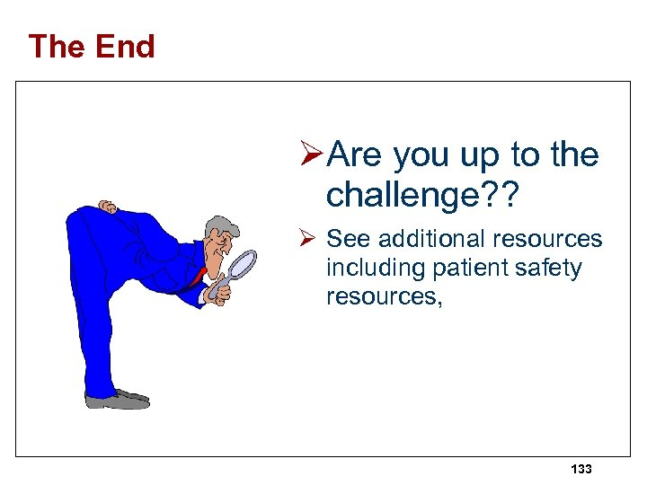 The End ØAre you up to the challenge? ? Ø See additional resources including