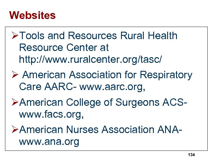 Websites ØTools and Resources Rural Health Resource Center at http: //www. ruralcenter. org/tasc/ Ø