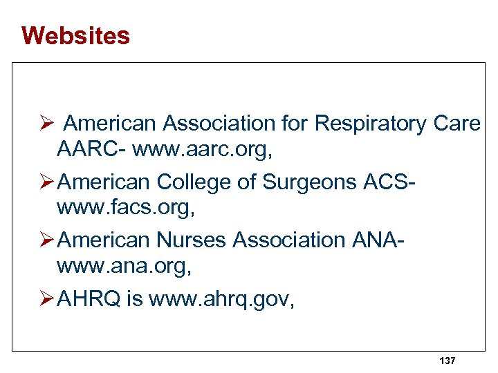 Websites Ø American Association for Respiratory Care AARC- www. aarc. org, Ø American College