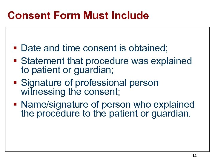 Consent Form Must Include § Date and time consent is obtained; § Statement that