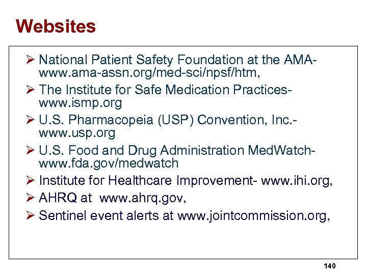 Websites Ø National Patient Safety Foundation at the AMAwww. ama-assn. org/med-sci/npsf/htm, Ø The Institute