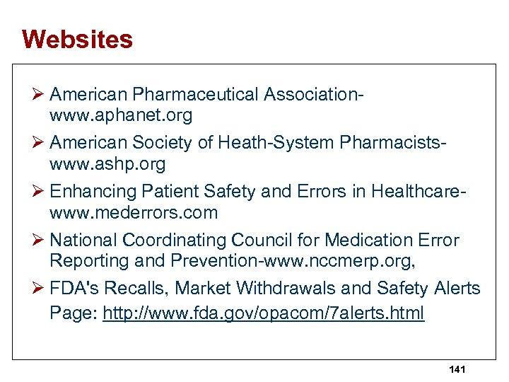 Websites Ø American Pharmaceutical Associationwww. aphanet. org Ø American Society of Heath-System Pharmacistswww. ashp.