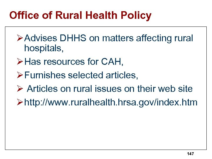 Office of Rural Health Policy Ø Advises DHHS on matters affecting rural hospitals, Ø