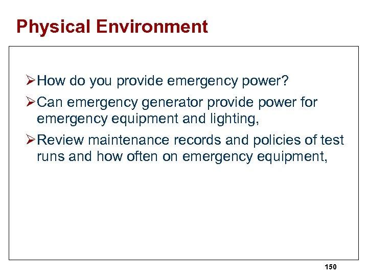 Physical Environment ØHow do you provide emergency power? ØCan emergency generator provide power for