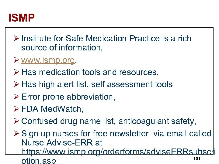 ISMP Ø Institute for Safe Medication Practice is a rich source of information, Ø