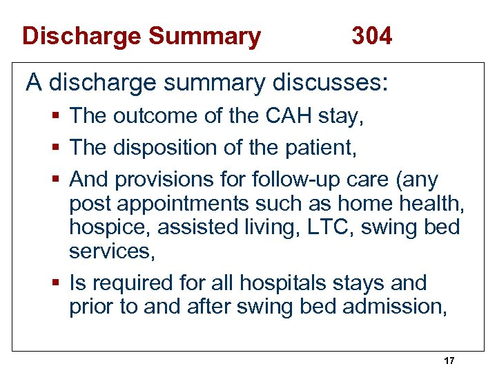 Discharge Summary 304 A discharge summary discusses: § The outcome of the CAH stay,