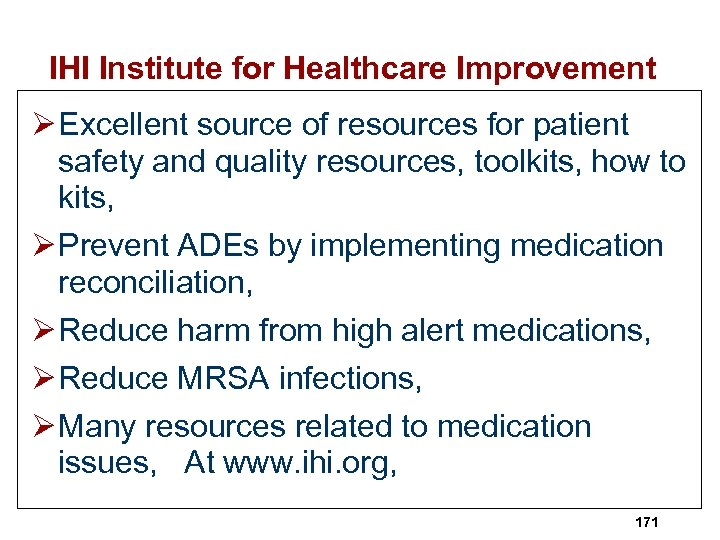 IHI Institute for Healthcare Improvement Ø Excellent source of resources for patient safety and