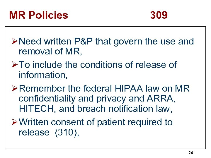 MR Policies 309 Ø Need written P&P that govern the use and removal of