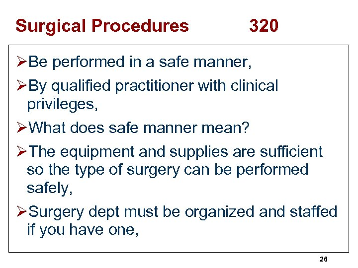 Surgical Procedures 320 ØBe performed in a safe manner, ØBy qualified practitioner with clinical
