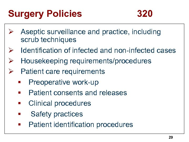 Surgery Policies 320 Ø Aseptic surveillance and practice, including scrub techniques Ø Identification of