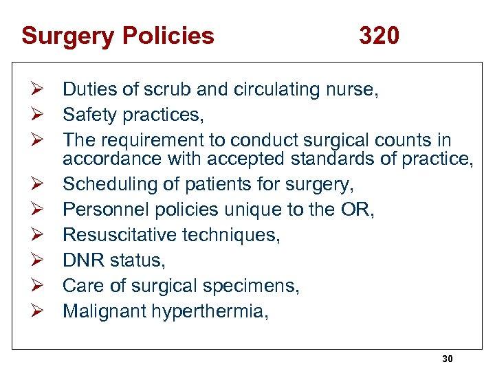 Surgery Policies 320 Ø Duties of scrub and circulating nurse, Ø Safety practices, Ø