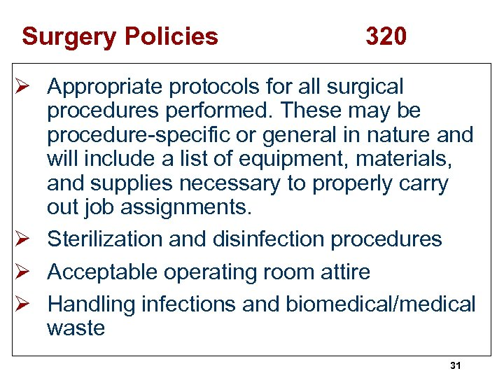 Surgery Policies 320 Ø Appropriate protocols for all surgical procedures performed. These may be