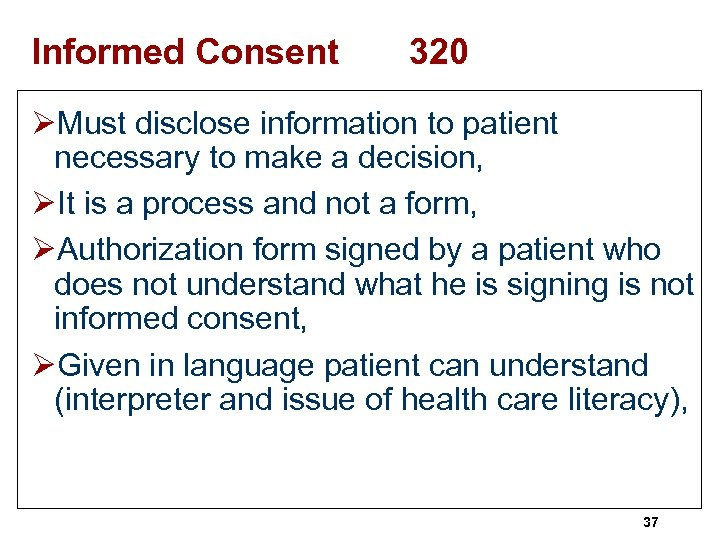 Informed Consent 320 ØMust disclose information to patient necessary to make a decision, ØIt