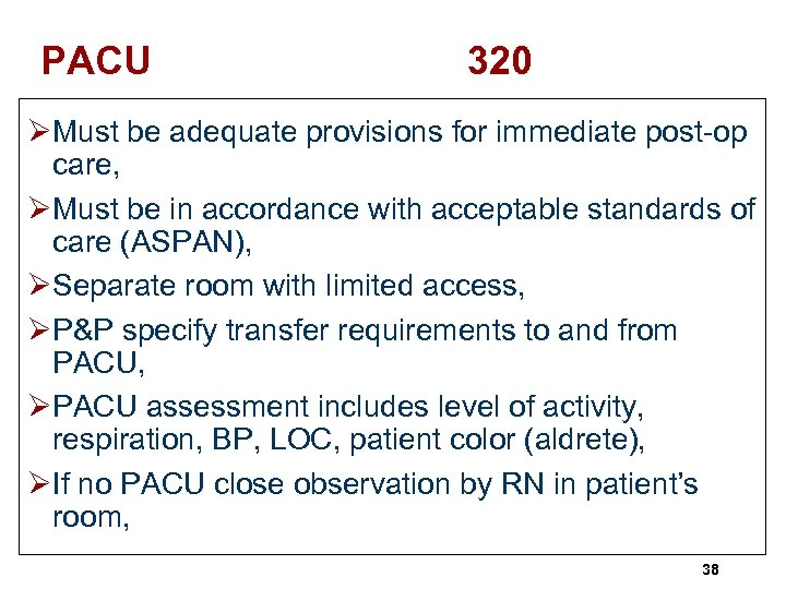 PACU 320 ØMust be adequate provisions for immediate post-op care, ØMust be in accordance