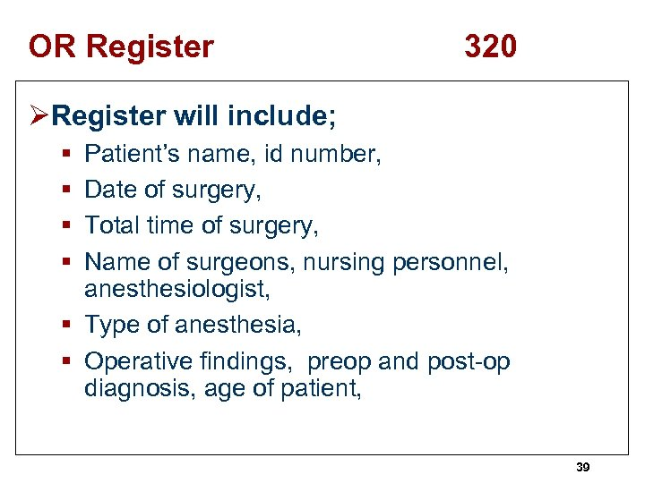 OR Register 320 ØRegister will include; § § Patient's name, id number, Date of