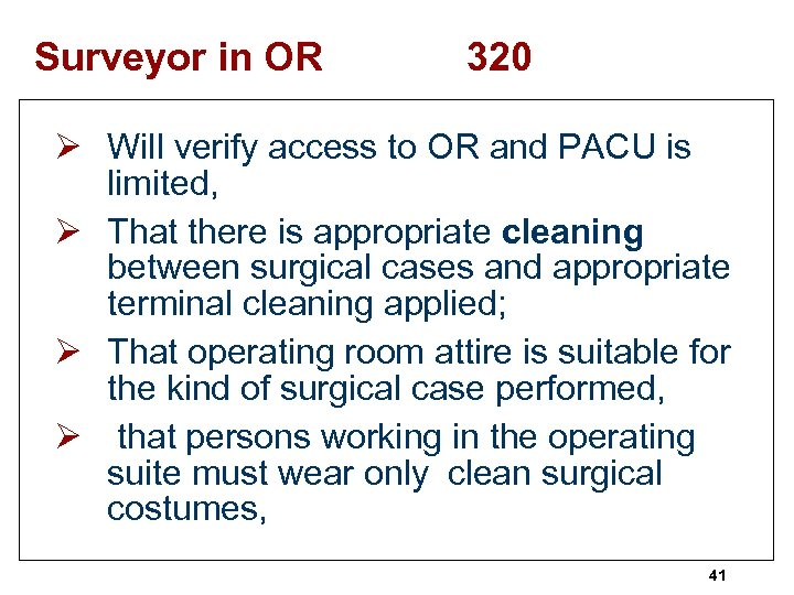 Surveyor in OR 320 Ø Will verify access to OR and PACU is limited,