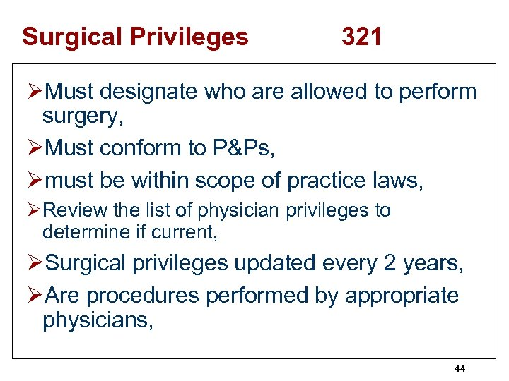 Surgical Privileges 321 ØMust designate who are allowed to perform surgery, ØMust conform to