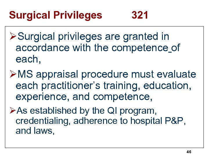Surgical Privileges 321 ØSurgical privileges are granted in accordance with the competence of each,