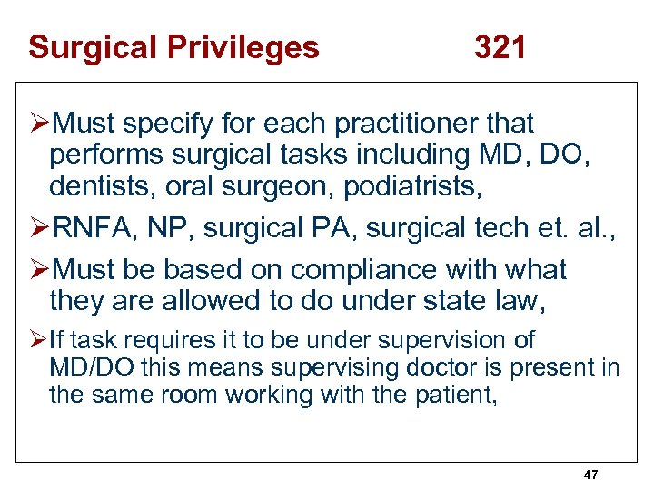 Surgical Privileges 321 ØMust specify for each practitioner that performs surgical tasks including MD,