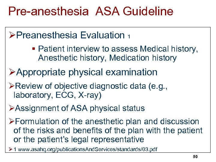 Pre-anesthesia ASA Guideline ØPreanesthesia Evaluation 1 § Patient interview to assess Medical history, Anesthetic
