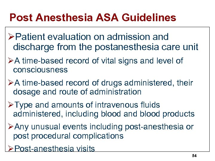 Post Anesthesia ASA Guidelines ØPatient evaluation on admission and discharge from the postanesthesia care