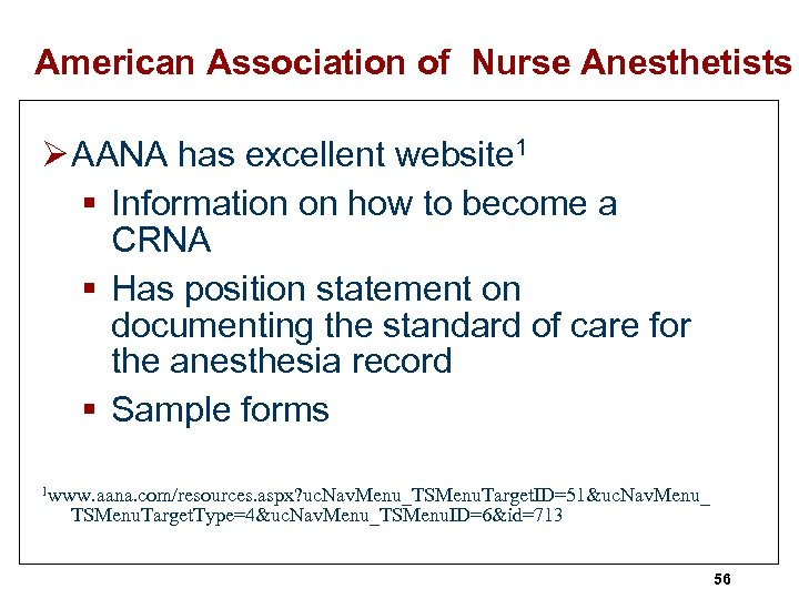 American Association of Nurse Anesthetists Ø AANA has excellent website 1 § Information on
