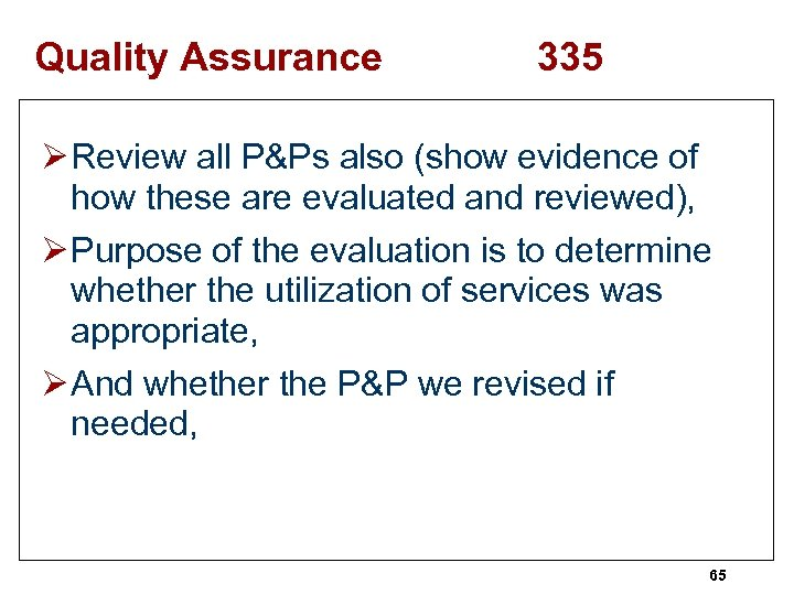 Quality Assurance 335 Ø Review all P&Ps also (show evidence of how these are