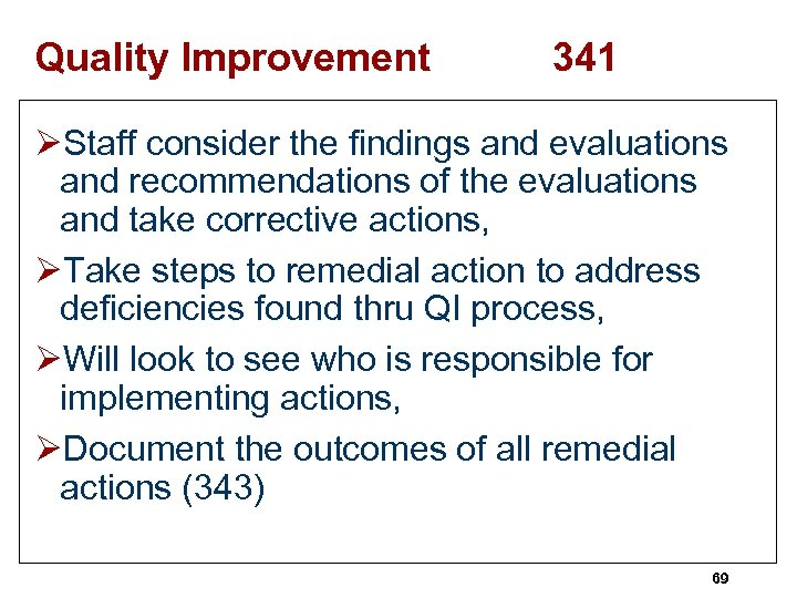 Quality Improvement 341 ØStaff consider the findings and evaluations and recommendations of the evaluations