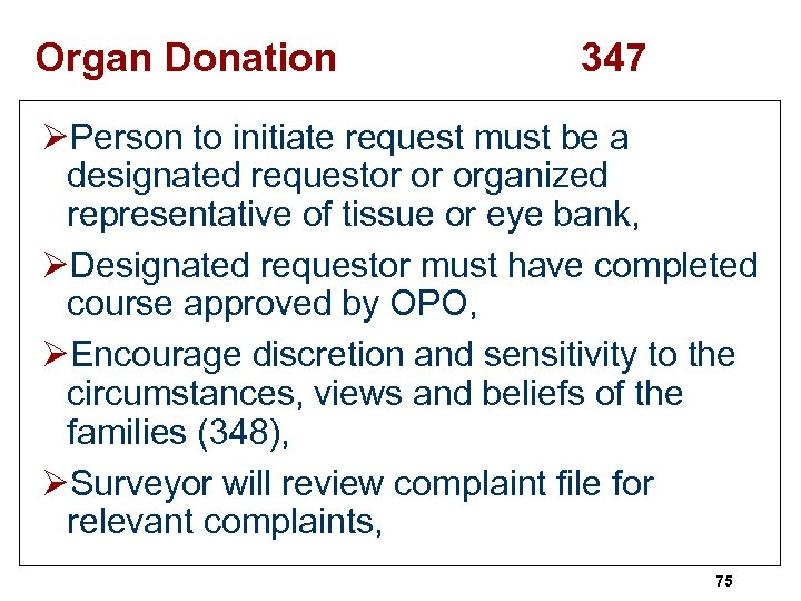 Organ Donation 347 ØPerson to initiate request must be a designated requestor or organized