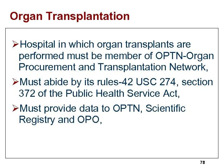 Organ Transplantation ØHospital in which organ transplants are performed must be member of OPTN-Organ