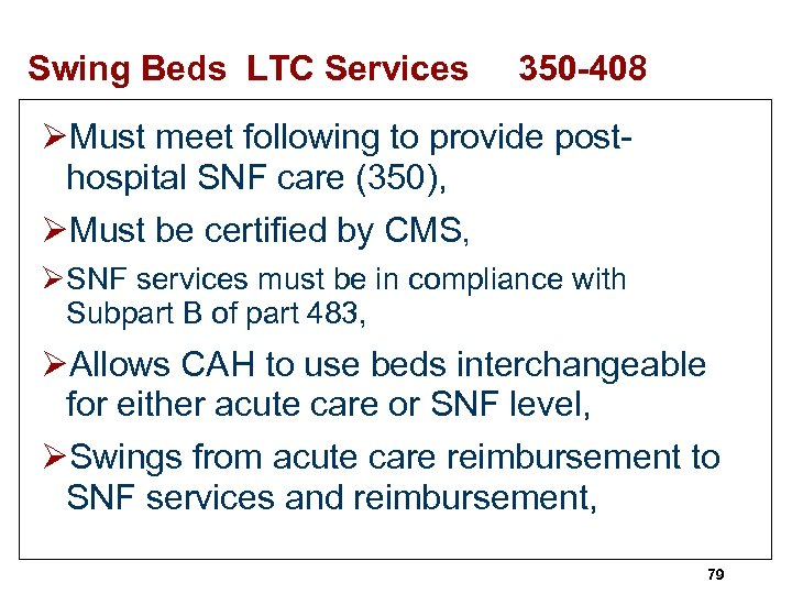 Swing Beds LTC Services 350 -408 ØMust meet following to provide posthospital SNF care