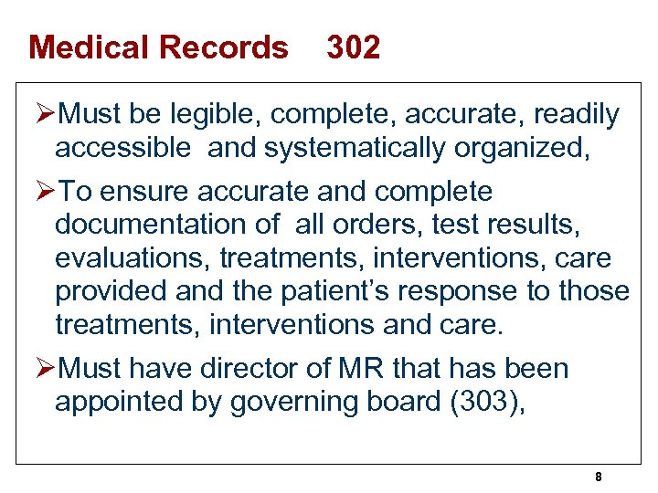 Medical Records 302 ØMust be legible, complete, accurate, readily accessible and systematically organized, ØTo