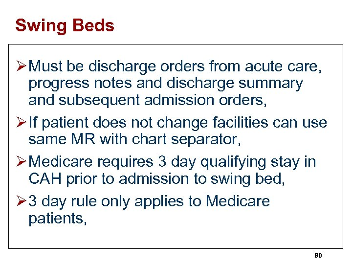 Swing Beds Ø Must be discharge orders from acute care, progress notes and discharge