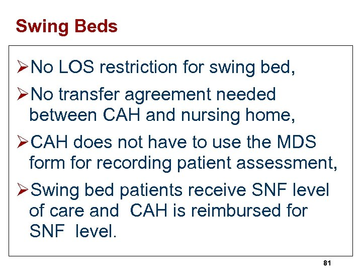 Swing Beds ØNo LOS restriction for swing bed, ØNo transfer agreement needed between CAH