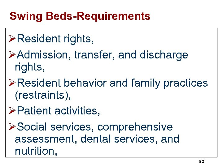Swing Beds-Requirements ØResident rights, ØAdmission, transfer, and discharge rights, ØResident behavior and family practices