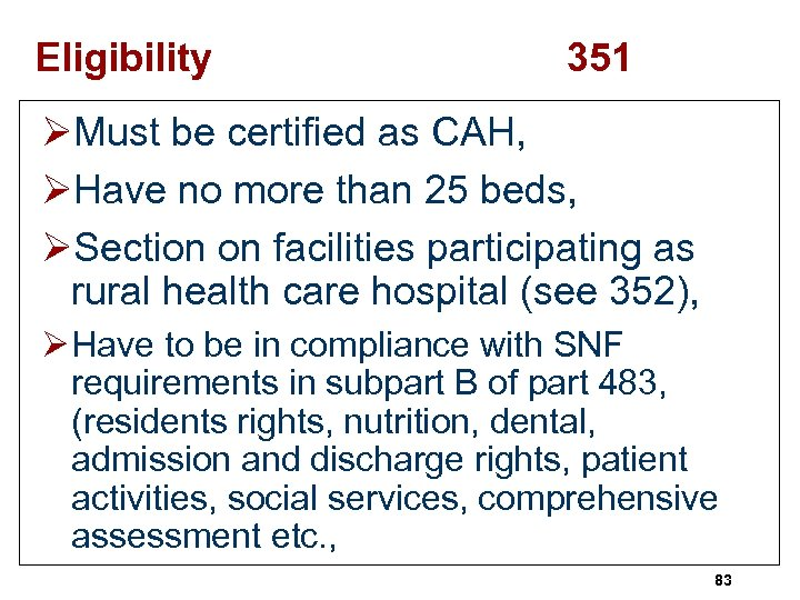 Eligibility 351 ØMust be certified as CAH, ØHave no more than 25 beds, ØSection