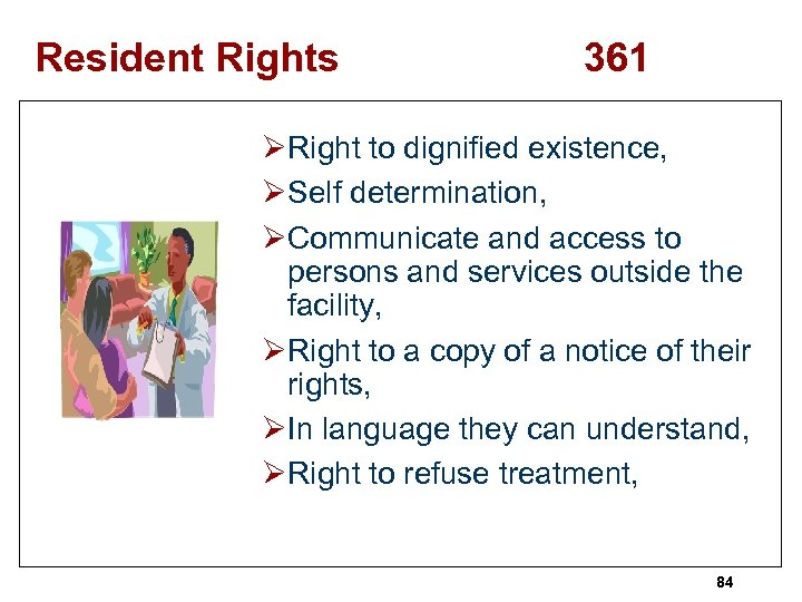 Resident Rights 361 ØRight to dignified existence, ØSelf determination, ØCommunicate and access to persons