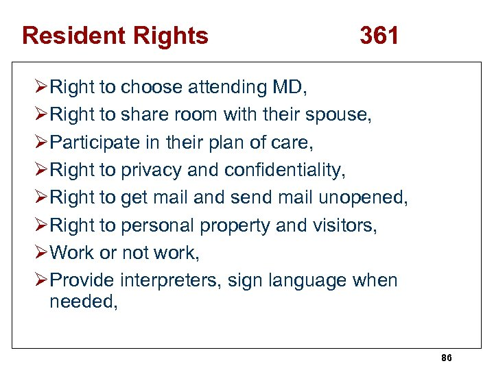 Resident Rights 361 ØRight to choose attending MD, ØRight to share room with their