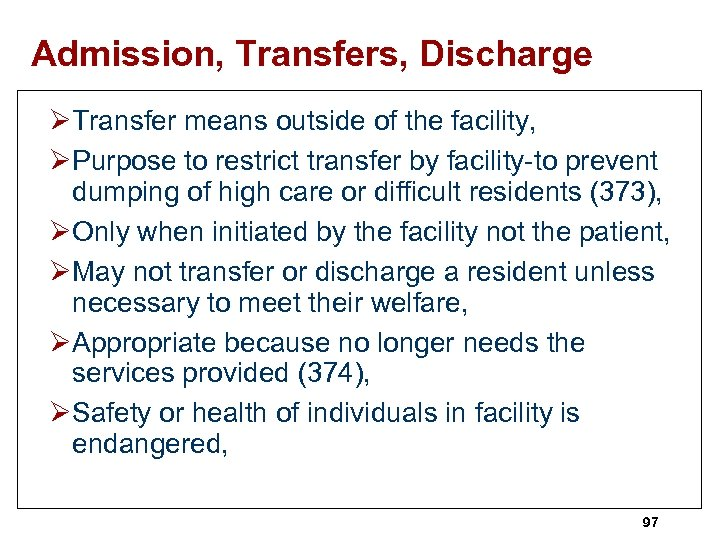Admission, Transfers, Discharge ØTransfer means outside of the facility, ØPurpose to restrict transfer by