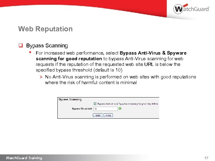 Web Reputation q Bypass Scanning • For increased web performance, select Bypass Anti-Virus &