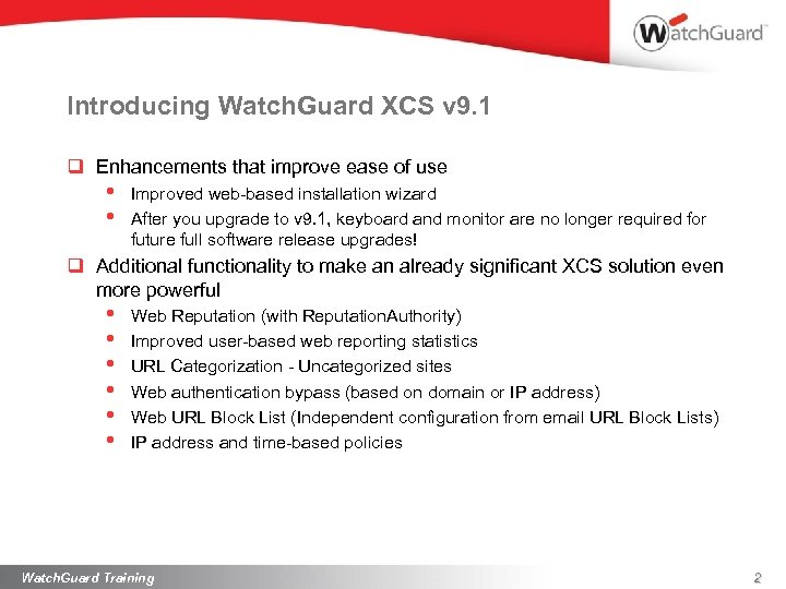 Introducing Watch. Guard XCS v 9. 1 q Enhancements that improve ease of use