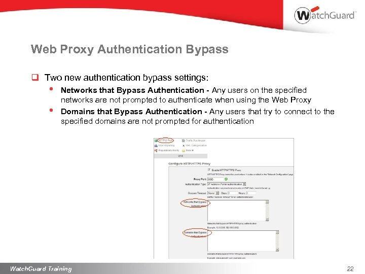Web Proxy Authentication Bypass q Two new authentication bypass settings: • • Networks that