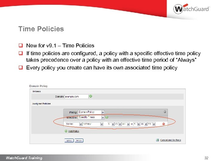 Time Policies q New for v 9. 1 – Time Policies q If time