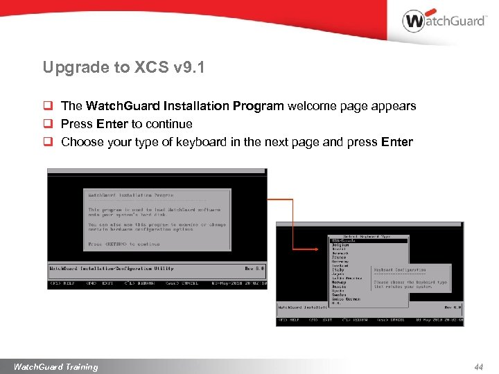 Upgrade to XCS v 9. 1 q The Watch. Guard Installation Program welcome page