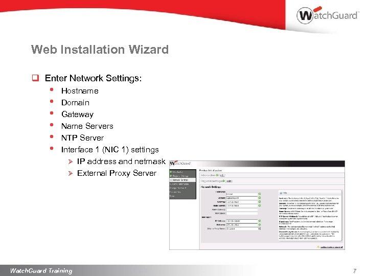 Web Installation Wizard q Enter Network Settings: • • • Hostname Domain Gateway Name